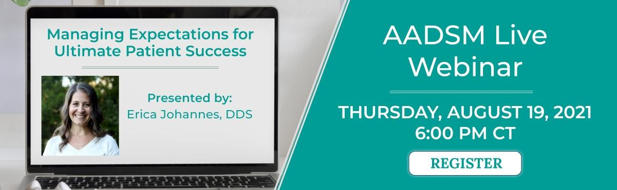 AADSM Live Webinar: Managing Expectations for Ultimate Patient Success